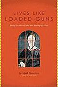 Lives Like Loaded Guns Emily Dickinson & Her Familys Feuds