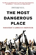The Most Dangerous Place: Pakistan's Lawless Frontier