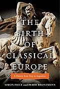 Penguin History of Europe #01: The Birth of Classical Europe: A History from Troy to Augustine