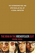 Man in the Rockefeller Suit The Astonishing Rise & Spectacular Fall of a Serial Imposter