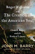 Roger Williams & the Creation of the American Soul Church State & the Birth of Liberty