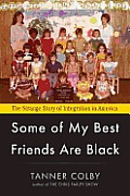 Some of My Best Friends Are Black: The Strange Story of Integration in America Cover