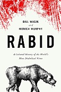 Rabid A Cultural History of the Worlds Most Diabolical Virus
