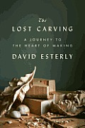 The Lost Carving: A Journey to the Heart of Making Cover