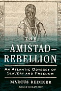 The Amistad Rebellion: An Atlantic Odyssey of Slavery and Freedom Cover