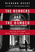 Bombers & the Bombed Allied Air War Over Europe 1940 1945