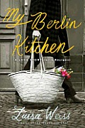 My Berlin Kitchen: A Love Story (with Recipes) Cover