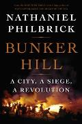 Bunker Hill A City a Siege a Revolution