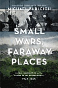 Small Wars Faraway Places Global Insurrection & the Making of the Modern World 1945 1965