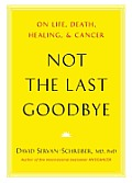 Not the Last Goodbye: On Life, Death, Healing, and Cancer Cover