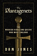 Plantagenets The Warrior Kings & Queens Who Made England