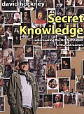 Secret Knowledge Rediscovering The Lost Techniques of the Old Masters