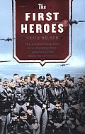 First Heroes The Extraordinary Story of the Doolittle Raid Americas First World War II Victory