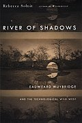 River Of Shadows Eadweard Muybridge & The Technological Wild West