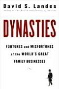 Dynasties Fortunes & Misfortunes of the Worlds Great Family Businesses