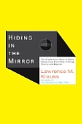 Hiding In The Mirror: The Mysterious Allure Of Extra Dimensions, From Plato To String Theory & Beyond by Lawrence M Krauss