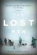 Lost Men the Harrowing Saga of Shackletons Ross Sea Party