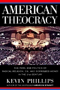 American Theocracy: The Peril and Politics of Radical Religion, Oil, and Borrowed Money in the 21st Century Cover