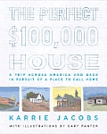 Perfect 100000 House A Trip Across America & Back in Pursuit of a Place to Call Home