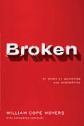 Broken My Story Of Addiction & Redemption