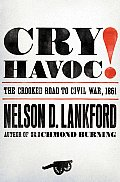 Cry Havoc The Crooked Road To Civil War
