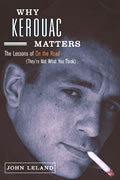 Why Kerouac Matters The Lessons of on the Road Theyre Not What You Think