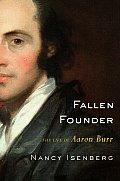 Fallen Founder The Life Of Aaron Burr
