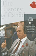 The Last ACT: Pierre Trudeau, The Gang Of Eight, & The Fight For Canada: The History Of Canada by Ron Graham