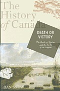 Death Or Victory: The Battle Of Quebec & The Birth Of Empire: The History Of Canada by Dan Snow