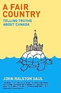 A Fair Country: Telling Truths About Canada by John Ralston Saul