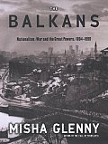 Balkans Nationalism War & The Great Powers 1804 1999