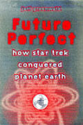 Future perfect :how Star trek conquered planet earth