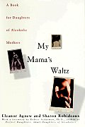 My Mama's Waltz: A Book for Daughters of Alcholic Mothers