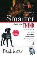 Smarter Than You Think A Revolutionary Approach to Teaching & Understanding Your Dog in Just a Few Hours