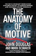 Anatomy of Motive The FBIs Legendary Mindhunter Explores the Key to Understanding & Catching Violent Criminals