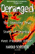 Deranged the Shocking True Story of America's Most Fiendish Killer, Albert Fish