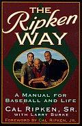 Ripken Way A Manual For Baseball & Life