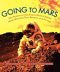 Going to Mars: The Stories of the People Behind NASA's Mars Missions Past, Present, and Future