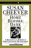 Home Before Dark: A Biographical Memoir of John Cheever by His Daughter