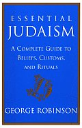 Essential Judaism A Complete Guide to Beliefs Customs & Rituals