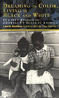 Dreaming in Color Living in Black & White Our Own Stories of Growing Up Black in America