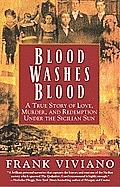 Blood Washes Blood A True Story of Love Murder & Redemption Under the Sicilian Sun