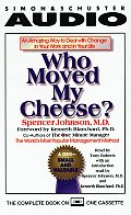 Who Moved My Cheese An Amazing Way to Deal with Change in Your Work & in Your Life