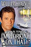 I'm Working On That: A Trek From Science Fiction To Science Fact by William Shatner