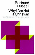 Why I Am Not a Christian & Other Essays on Religion & Related Subjects