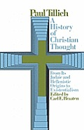 History of Christian Thought From Its Judaic & Hellenistic Origins to Existentialism