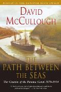 Path Between the Seas The Creation of the Panama Canal 1870 1914