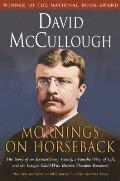 Mornings on Horseback The Story of an Extraordinary Family a Vanished Way of Life & the Unique Child Who Became Theodore Roosevelt