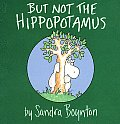But Not the Hippopotamus (Boynton Board Books) Cover