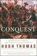 Conquest: Cortes, Montezuma, & The Fall Of Old Mexico by Hugh Thomas